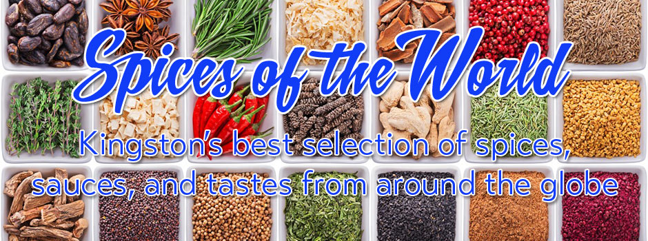 Spices of the World! Kingston's best selection of spices, sauces, and flavours from around the world!